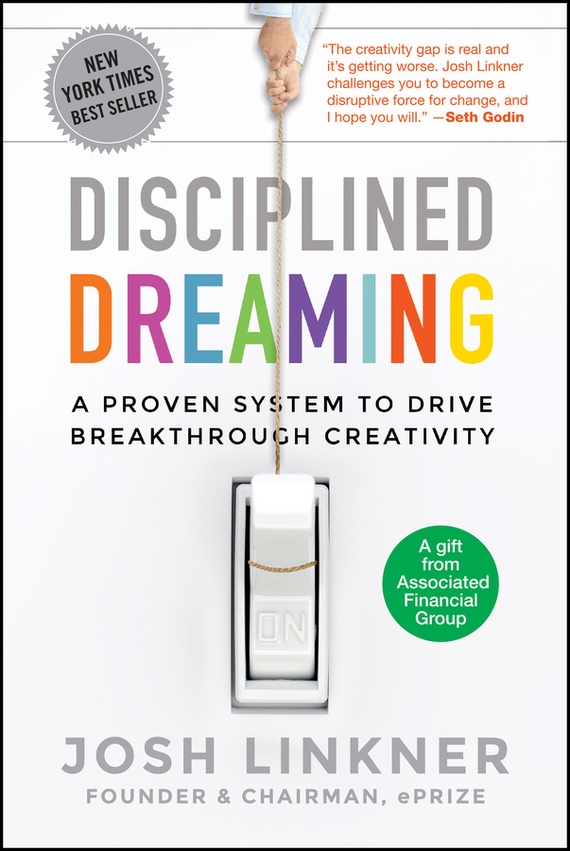 Josh Linkner Disciplined Dreaming. A Proven System to Drive Breakthrough Creativity managerial creativity