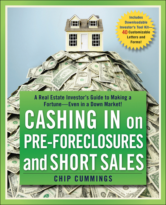Chip Cummings Cashing in on Pre-foreclosures and Short Sales. A Real Estate Investor's Guide to Making a Fortune Even in a Down Market wendy patton making hard cash in a soft real estate market find the next high growth emerging markets buy new construction at big discounts uncover hidden properties raise private funds when bank lending is tight