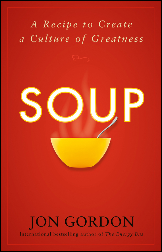 Jon Gordon Soup. A Recipe to Create a Culture of Greatness ISBN: 9780470647516 jon gordon the no complaining rule positive ways to deal with negativity at work