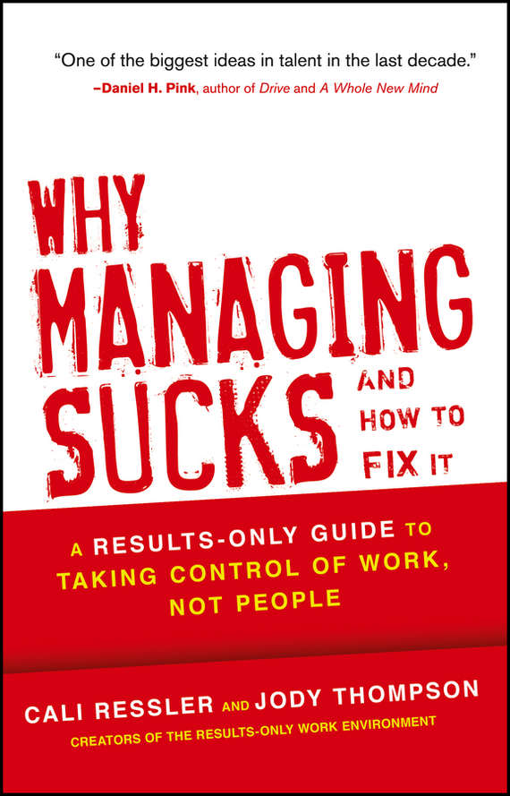 Jody  Thompson Why Managing Sucks and How to Fix It. A Results-Only Guide to Taking Control of Work, Not People alison green managing to change the world the nonprofit manager s guide to getting results