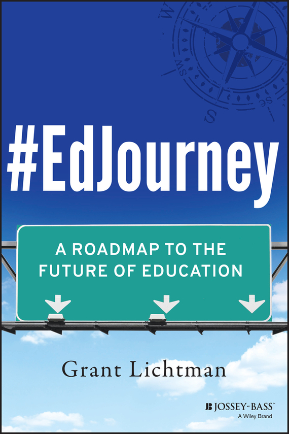 Grant  Lichtman #EdJourney. A Roadmap to the Future of Education the implementation of environmental education in schools