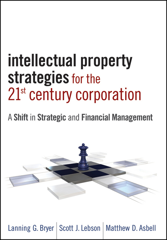 Matthew Asbell D. Intellectual Property Strategies for the 21st Century Corporation. A Shift in Strategic and Financial Management модель дома the cute room intellectual interest in housing 10 11 12 13 14