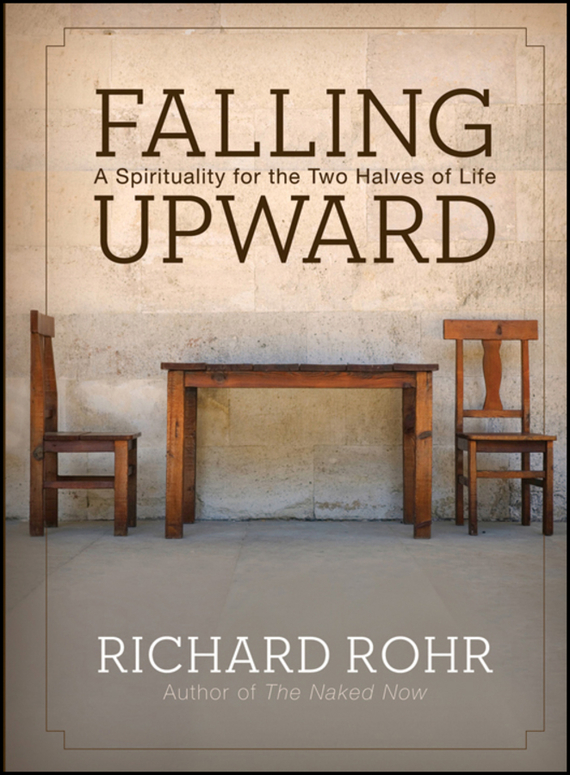 Richard Rohr Falling Upward. A Spirituality for the Two Halves of Life the sky is falling – understanding