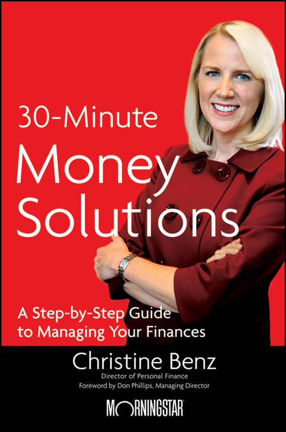Christine Benz Morningstar's 30-Minute Money Solutions. A Step-by-Step Guide to Managing Your Finances tim kochis managing concentrated stock wealth an advisor s guide to building customized solutions