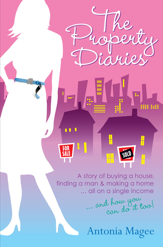 Antonia  Magee The Property Diaries. A Story of Buying a House, Finding a Man and Making a Home.. All on a Single Income! n2o y1010 5 5x13 4x100 d73 1 et35 s