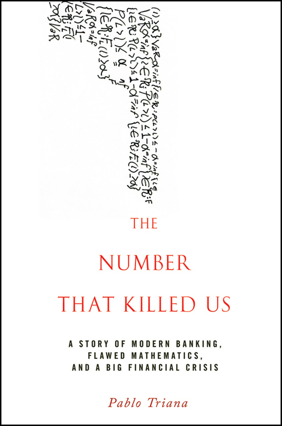 Pablo  Triana The Number That Killed Us. A Story of Modern Banking, Flawed Mathematics, and a Big Financial Crisis norman god that limps – science and technology i n the eighties