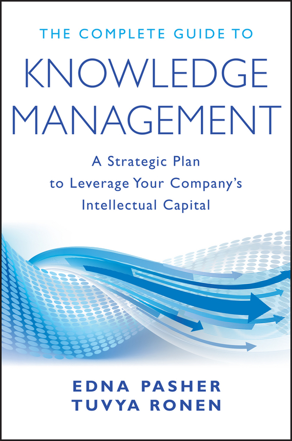 Edna Pasher The Complete Guide to Knowledge Management. A Strategic Plan to Leverage Your Company's Intellectual Capital ISBN: 9781118001387 conducting a knowledge audit