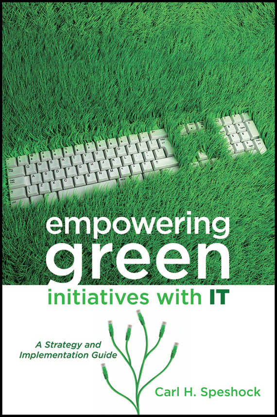Carl Speshock H. Empowering Green Initiatives with IT. A Strategy and Implementation Guide carl speshock h empowering green initiatives with it a strategy and implementation guide