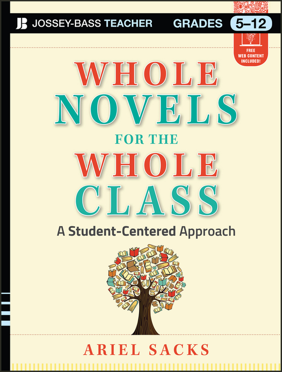 Ariel  Sacks Whole Novels for the Whole Class. A Student-Centered Approach promoting academic competence and literacy in school