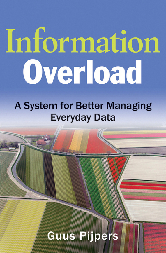 Guus  Pijpers Information Overload. A System for Better Managing Everyday Data complete how to be a gardener