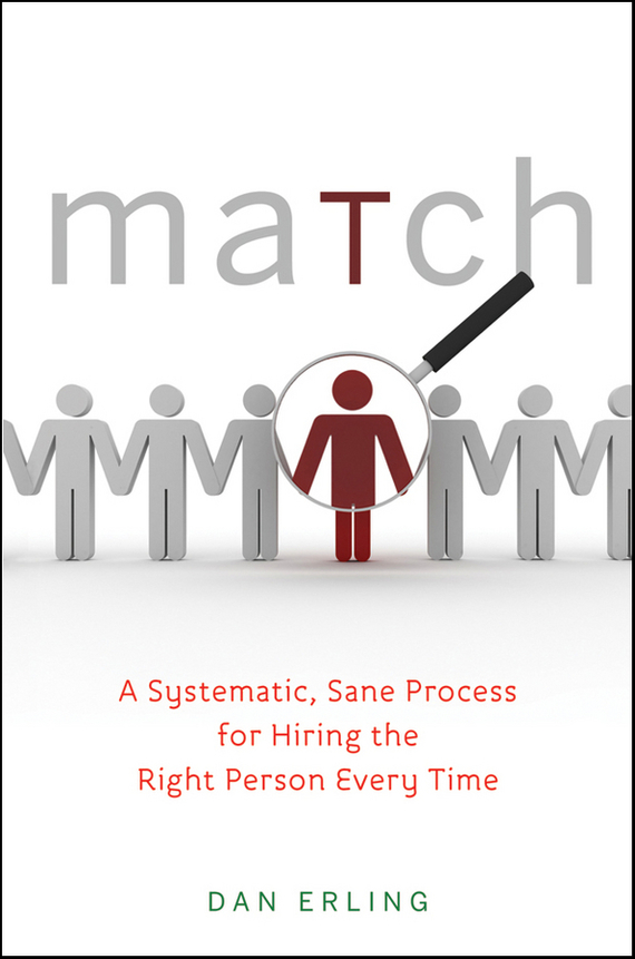 Dan  Erling Match. A Systematic, Sane Process for Hiring the Right Person Every Time david lahey predicting success evidence based strategies to hire the right people and build the best team