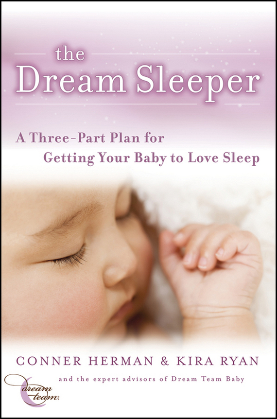 Conner  Herman The Dream Sleeper. A Three-Part Plan for Getting Your Baby to Love Sleep test drive your dream job a step by step guide to finding and creating the work you love