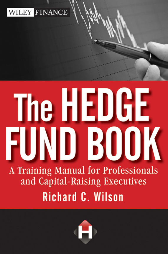 Richard Wilson C. The Hedge Fund Book. A Training Manual for Professionals and Capital-Raising Executives richard rohr falling upward a spirituality for the two halves of life
