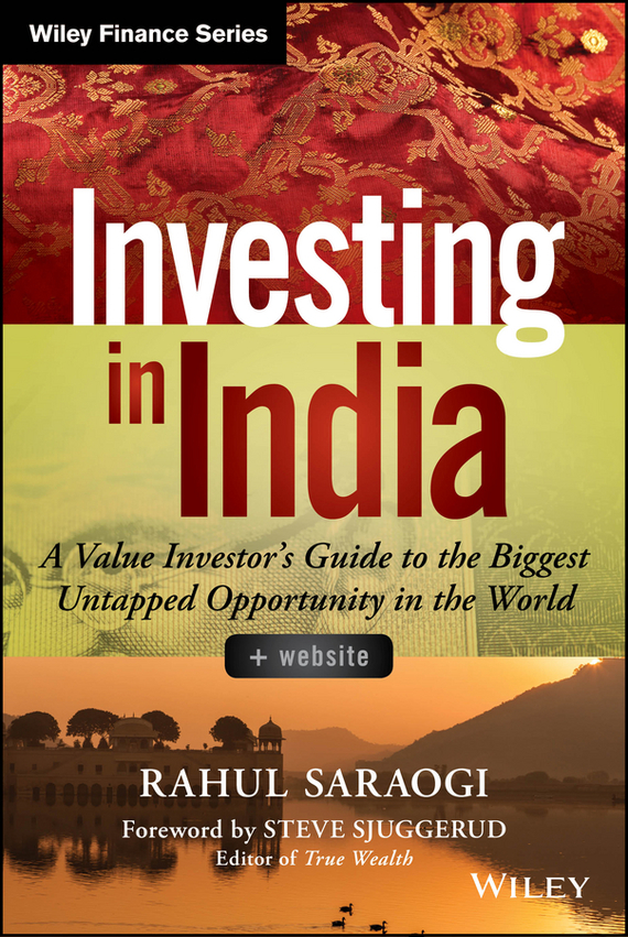 Rahul Saraogi Investing in India. A Value Investor's Guide to the Biggest Untapped Opportunity in the World wendy patton making hard cash in a soft real estate market find the next high growth emerging markets buy new construction at big discounts uncover hidden properties raise private funds when bank lending is tight