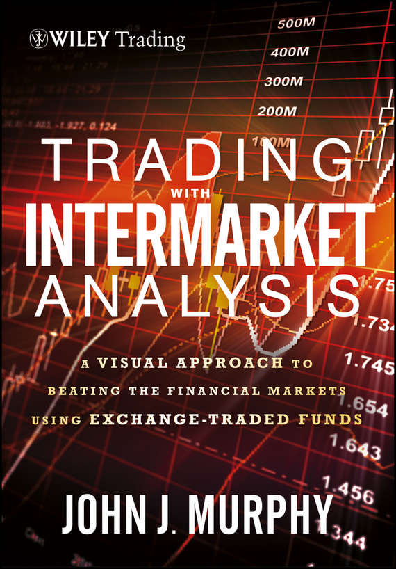 John Murphy J. Trading with Intermarket Analysis. A Visual Approach to Beating the Financial Markets Using Exchange-Traded Funds morusu siva sankar financial analysis of the tirupati co operative bank limited