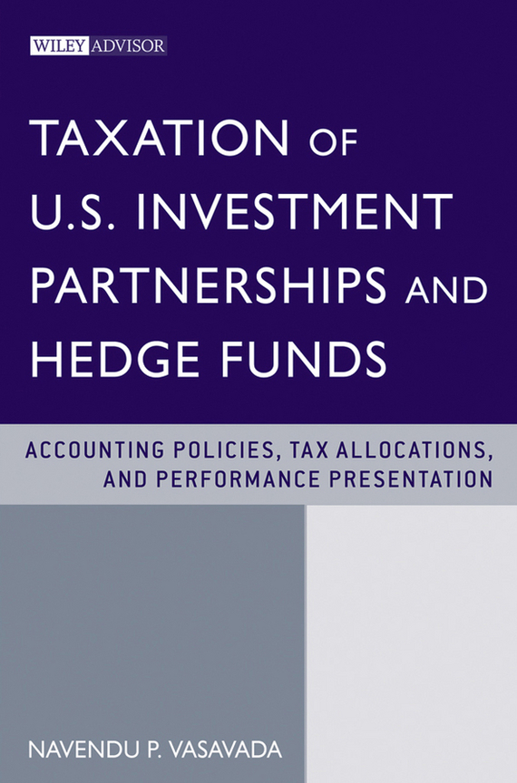 Navendu Vasavada P. Taxation of U.S. Investment Partnerships and Hedge Funds. Accounting Policies, Tax Allocations, and Performance Presentation jitendra singh yadav arti gupta and rumit shah formulation and evaluation of buccal drug delivery