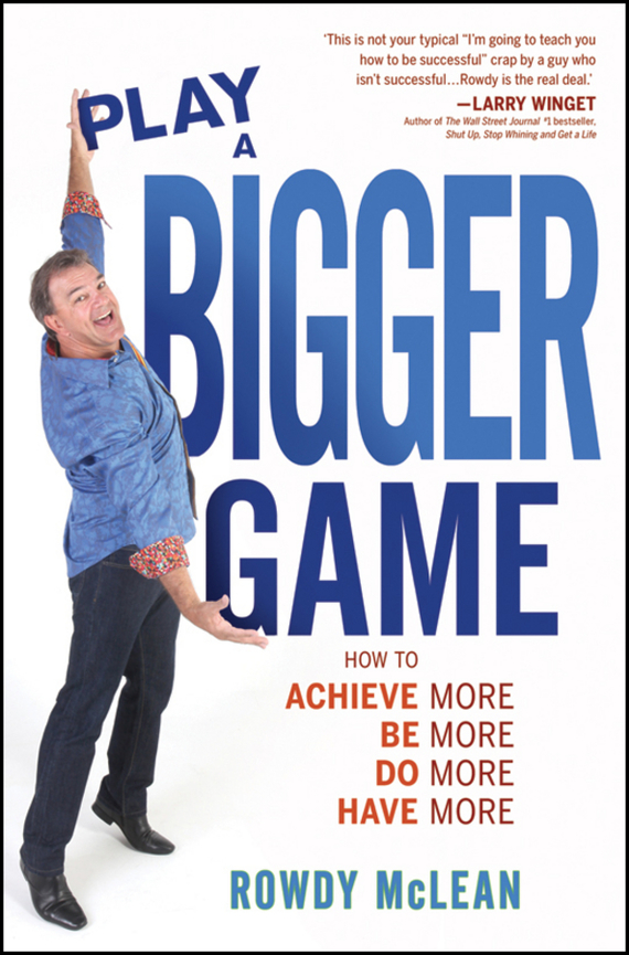 Rowdy McLean Play A Bigger Game!. Achieve More! Be More! Do More! Have More! do less get more
