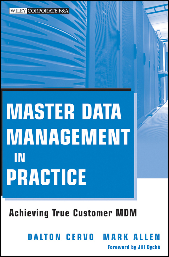 Mark Allen Master Data Management in Practice. Achieving True Customer MDM corporate cash management strategy and practice