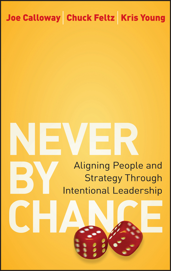 Joe  Calloway Never by Chance. Aligning People and Strategy Through Intentional Leadership adding customer value through effective distribution strategy