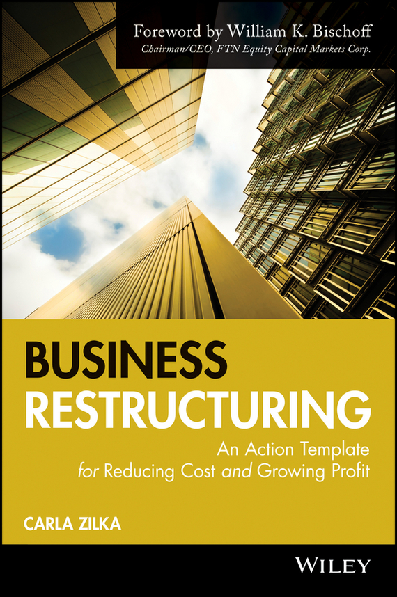 Carla Zilka Business Restructuring. An Action Template for Reducing Cost and Growing Profit mastering leadership an integrated framework for breakthrough performance and extraordinary business results