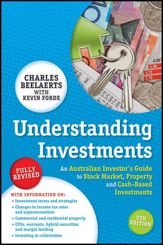 Charles Beelaerts Understanding Investments. An Australian Investor's Guide to Stock Market, Property and Cash-Based Investments