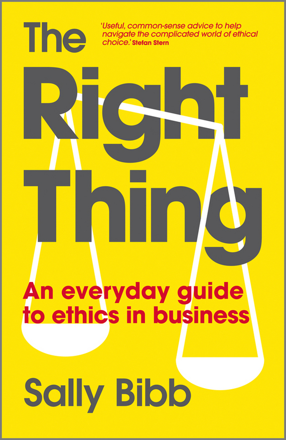 Sally  Bibb The Right Thing. An Everyday Guide to Ethics in Business