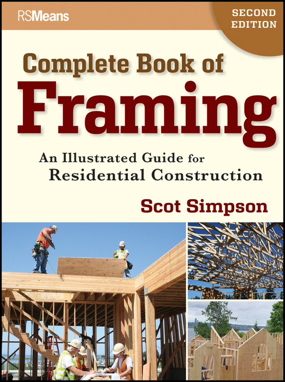 Scot Simpson Complete Book of Framing. An Illustrated Guide for Residential Construction