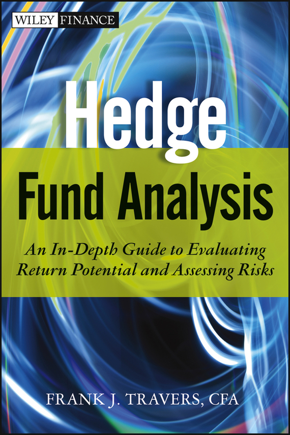 Frank Travers J. Hedge Fund Analysis. An In-Depth Guide to Evaluating Return Potential and Assessing Risks risk analysis and management