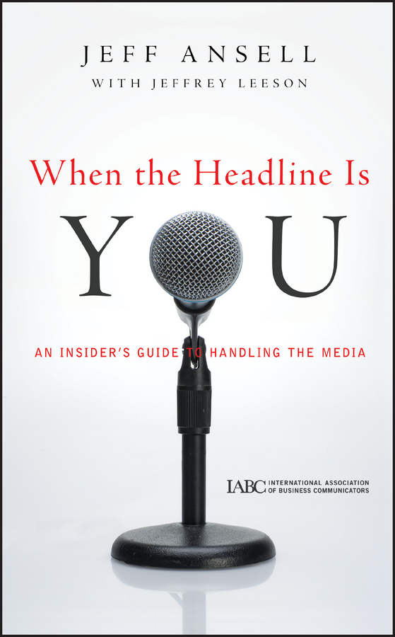 Jeffrey  Leeson When the Headline Is You. An Insider's Guide to Handling the Media the news and the noise an investor s guide to financial media