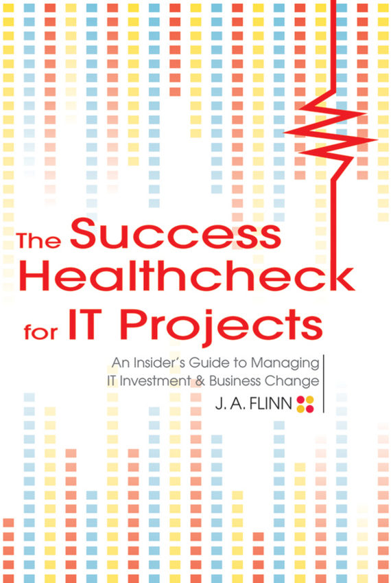 J. Flinn A. The Success Healthcheck for IT Projects. An Insider's Guide to Managing IT Investment and Business Change george eckes six sigma team dynamics the elusive key to project success