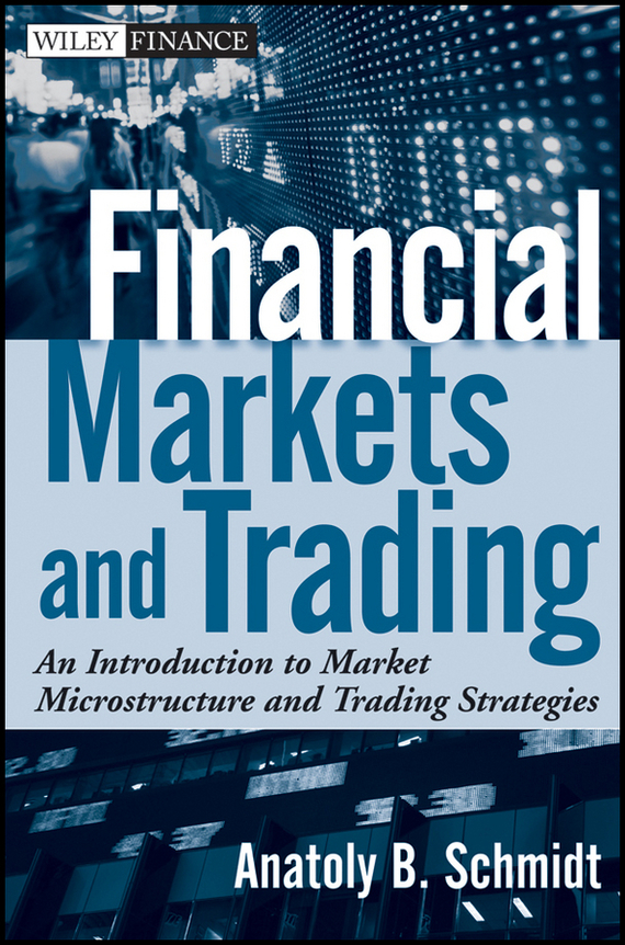 Anatoly Schmidt B. Financial Markets and Trading. An Introduction to Market Microstructure and Trading Strategies an introduction to behavioral economics