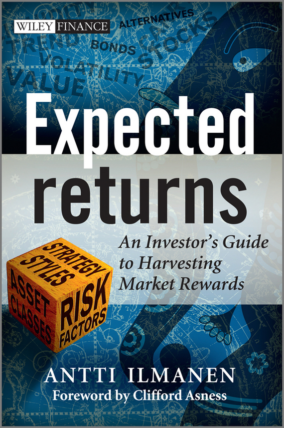 Antti Ilmanen Expected Returns. An Investor's Guide to Harvesting Market Rewards christian szylar handbook of market risk