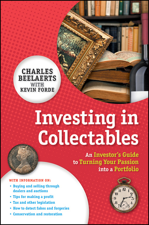 Charles Beelaerts Investing in Collectables. An Investor's Guide to Turning Your Passion Into a Portfolio reid hoffman angel investing the gust guide to making money and having fun investing in startups