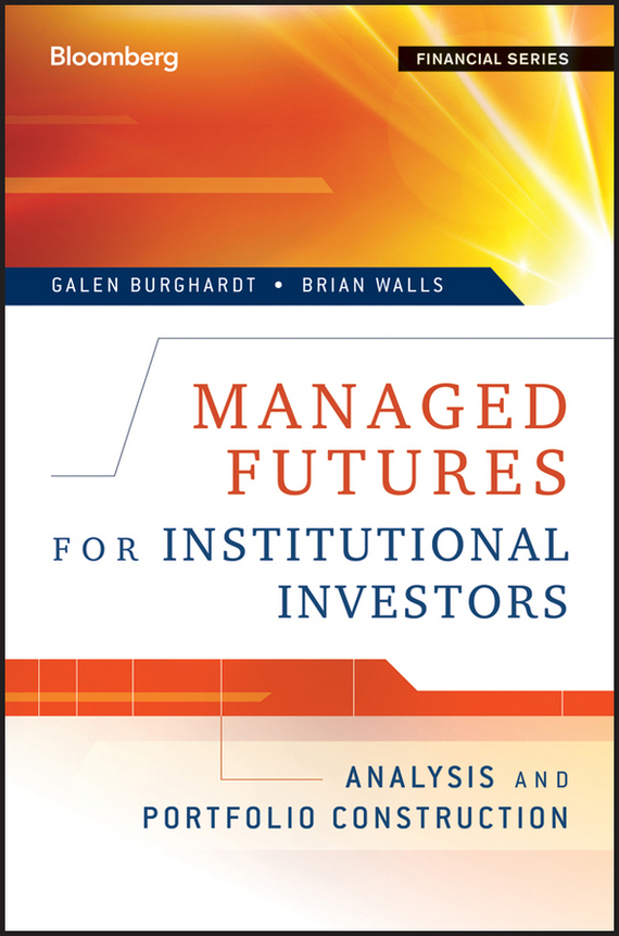 Galen  Burghardt Managed Futures for Institutional Investors. Analysis and Portfolio Construction mark melin h high performance managed futures the new way to diversify your portfolio