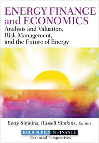 Betty  Simkins - Energy Finance and Economics. Analysis and Valuation, Risk Management, and the Future of Energy