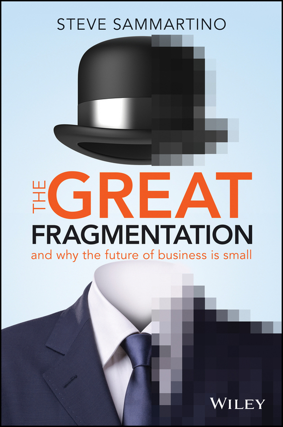 Steve  Sammartino The Great Fragmentation. And Why the Future of Business is Small the future sound of london the future sound of london teachings from the electronic brain