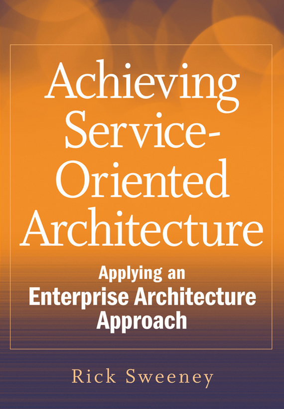 Rick Sweeney Achieving Service-Oriented Architecture. Applying an Enterprise Architecture Approach ISBN: 9780470622513 walter rogers the professional practice of landscape architecture a complete guide to starting and running your own firm