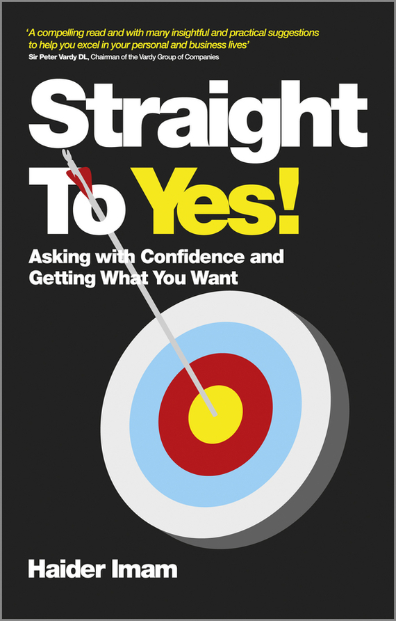 Straight to Yes. Asking with Confidence and Getting What You Want