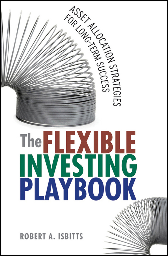 Robert  Isbitts The Flexible Investing Playbook. Asset Allocation Strategies for Long-Term Success tony levene investing for dummies uk