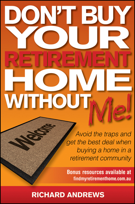 Richard Andrews Don't Buy Your Retirement Home Without Me!. Avoid the Traps and Get the Best Deal When Buying a Home in a Retirement Community the new rules of retirement