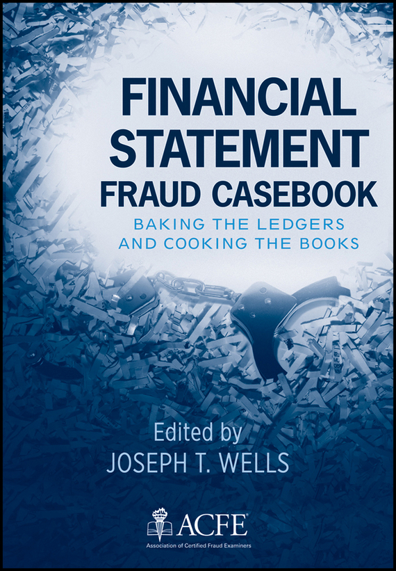 Joseph Wells T. Financial Statement Fraud Casebook. Baking the Ledgers and Cooking the Books wells herbert george the first in the moon