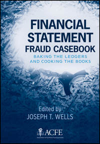 Joseph Wells T. - Financial Statement Fraud Casebook. Baking the Ledgers and Cooking the Books