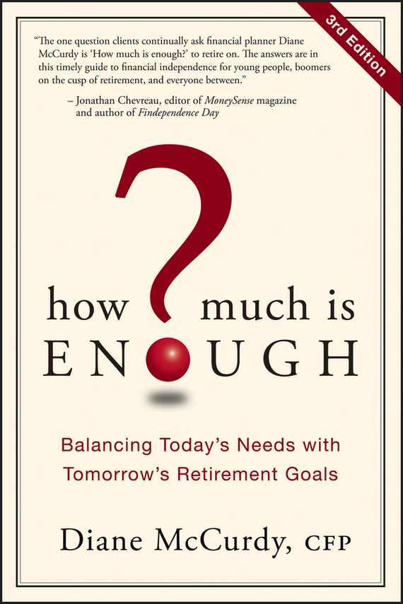 Diane  McCurdy How Much Is Enough?. Balancing Today's Needs with Tomorrow's Retirement Goals alexander mishkin how to stay young it