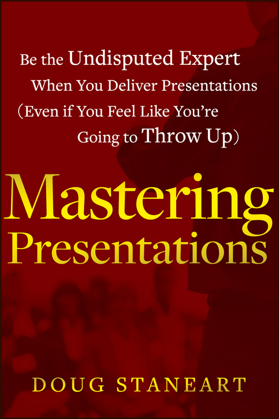Doug  Staneart Mastering Presentations. Be the Undisputed Expert when You Deliver Presentations (Even If You Feel Like You're Going to Throw Up) like a virgin secrets they won t teach you at business school