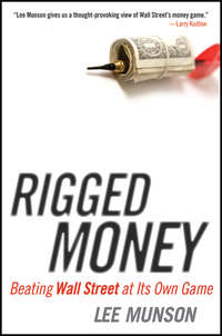 Lee  Munson - Rigged Money. Beating Wall Street at Its Own Game
