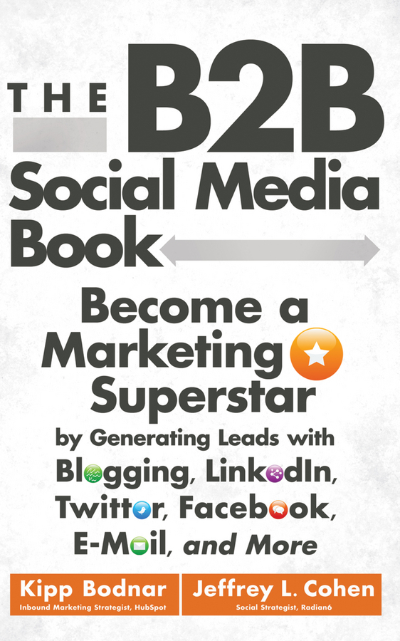Kipp Bodnar The B2B Social Media Book. Become a Marketing Superstar by Generating Leads with Blogging, LinkedIn, Twitter, Facebook, Email, and More michael fitzgerald building b2b applications with xml a resource guide