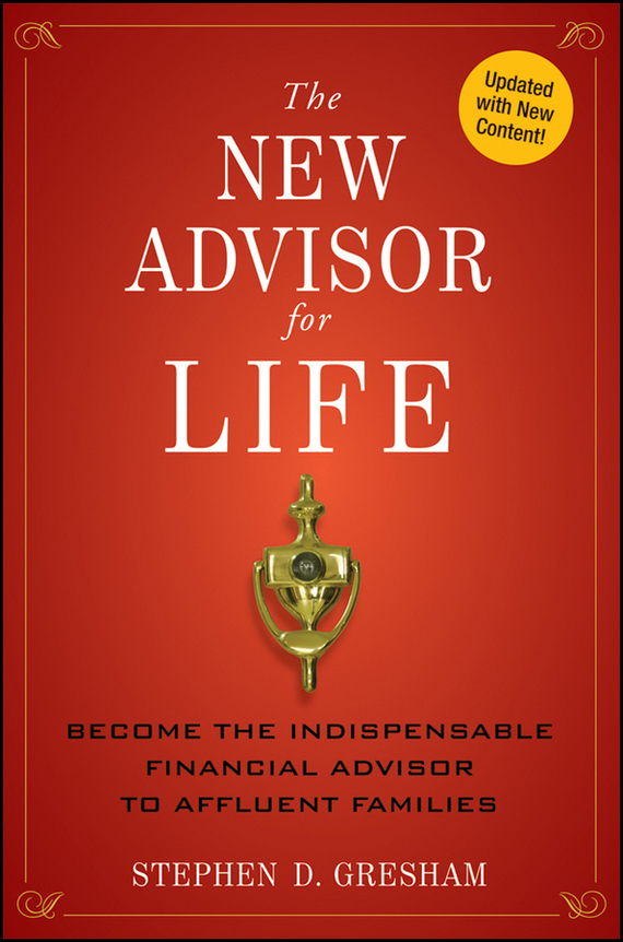 Stephen Gresham D. The New Advisor for Life. Become the Indispensable Financial Advisor to Affluent Families stephen frey the successor