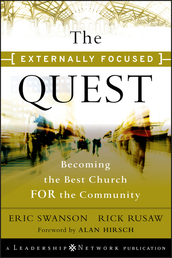 Eric Swanson The Externally Focused Quest. Becoming the Best Church for the Community