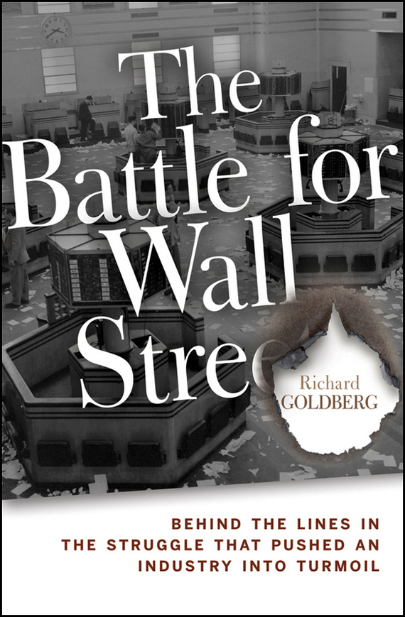 Richard  Goldberg The Battle for Wall Street. Behind the Lines in the Struggle that Pushed an Industry into Turmoil richard rohr falling upward a spirituality for the two halves of life