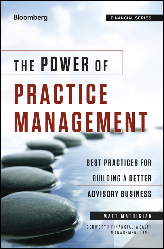 Matt  Matrisian The Power of Practice Management. Best Practices for Building a Better Advisory Business the role of evaluation as a mechanism for advancing principal practice